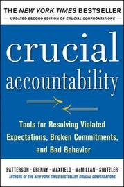 Crucial Accountability: Tools for Resolving Violated Expectations, Broken Commitments, and Bad Behavior, Second Edition by Kerry Patterson