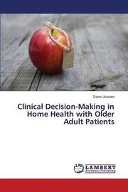 Clinical Decision-Making in Home Health with Older Adult Patients by Joosten Dawn