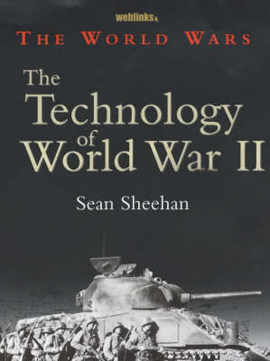 The World Wars: The Technology Of World War II by Sean Sheehan image