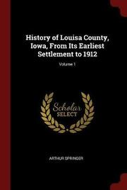 History of Louisa County, Iowa, from Its Earliest Settlement to 1912; Volume 1 by Arthur Springer image