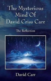 The Mysterious Mind of David Criss Carr by David Carr