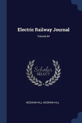 Electric Railway Journal; Volume 64 by McGraw Hill