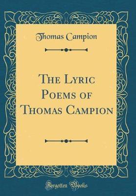 The Lyric Poems of Thomas Campion (Classic Reprint) by Thomas Campion