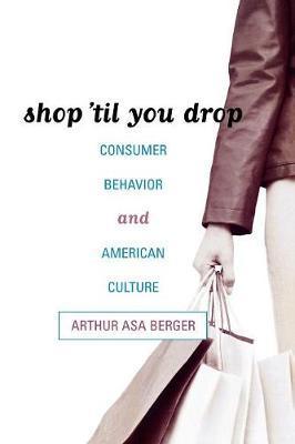Shop 'til You Drop by Arthur Asa Berger
