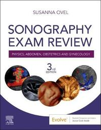 Sonography Exam Review: Physics, Abdomen, Obstetrics and Gynecology by Susanna Ovel