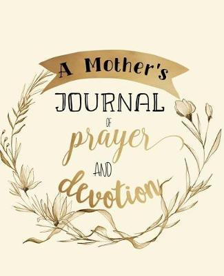A Mother's Journal of Prayer and Devotion by Glad Heart Publishing