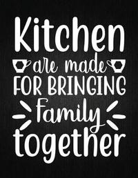 Kitchen are made for bringing family together by Recipe Journal