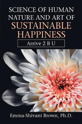 Science of Human Nature and Art of Sustainable Happiness by Emma-Shivani Brown