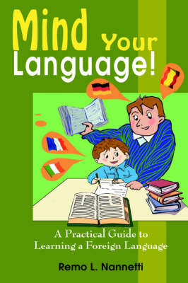 Mind Your Language!: A Practical Guide to Learning a Foreign Language by Remo L. Nannetti image