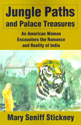 Jungle Paths and Palace Treasures: An American Woman Encounters the Romance and Reality of India by Mary Seniff Stickney image