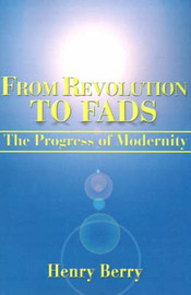 From Revolution to Fads: The Progress of Modernity by Henry Berry
