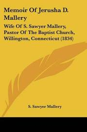Memoir Of Jerusha D. Mallery: Wife Of S. Sawyer Mallery, Pastor Of The Baptist Church, Willington, Connecticut (1834) by S Sawyer Mallery image