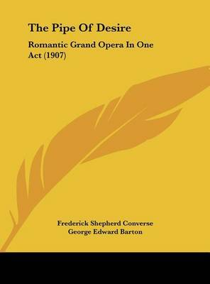 The Pipe of Desire: Romantic Grand Opera in One Act (1907) by George Edward Barton image