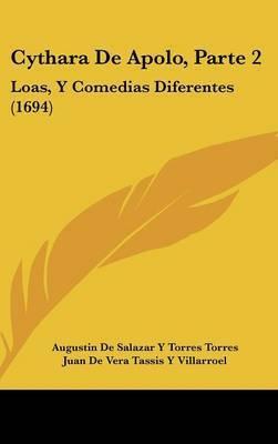 Cythara De Apolo, Parte 2: Loas, Y Comedias Diferentes (1694) by Augustin De Salazar y Torres Torres