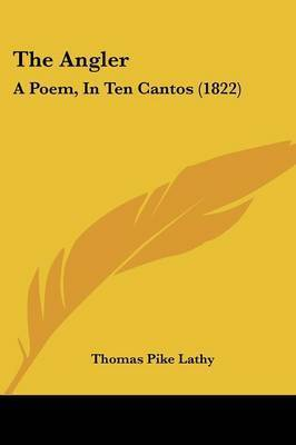 The Angler: A Poem, in Ten Cantos (1822) by Thomas Pike Lathy