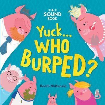 Yuck, Who Burped?