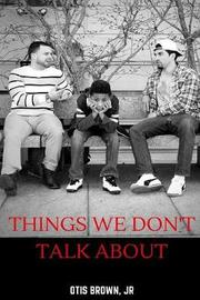 Things We Don't Talk About by Jr., Otis Brown