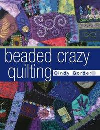 Beaded Crazy Quilting by Cindy Gorder