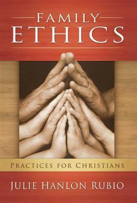 Family Ethics by Julie Hanlon Rubio