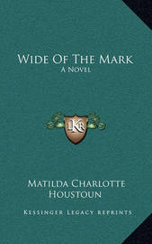 Wide of the Mark by Matilda Charlotte Houstoun