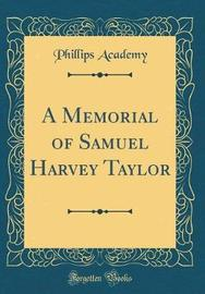A Memorial of Samuel Harvey Taylor (Classic Reprint) by Phillips Academy image