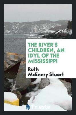 The River's Children, an Idyl of the Mississippi by Ruth McEnery Stuart image