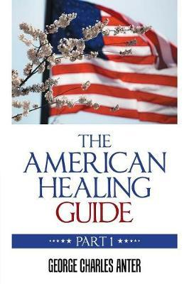 The American Healing Guide by George Charles Anter image