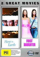 Here On Earth / First Daughter on DVD