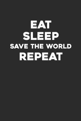Eat Sleep Save The World Repeat by Police Publishing