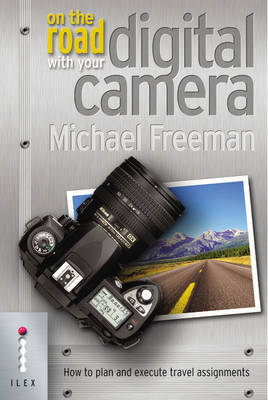 On The Road With Your Digital Camera: How to Plan and Execute Travel Assignments by Michael Freeman image