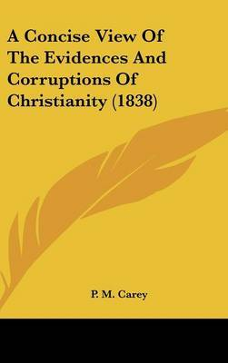 A Concise View Of The Evidences And Corruptions Of Christianity (1838) by P M Carey image