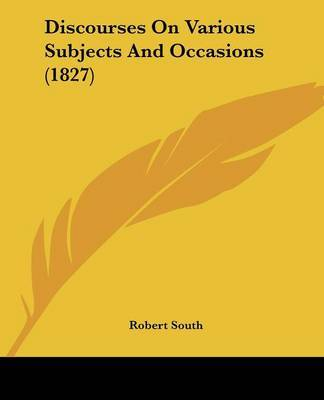 Discourses On Various Subjects And Occasions (1827) by Robert South image