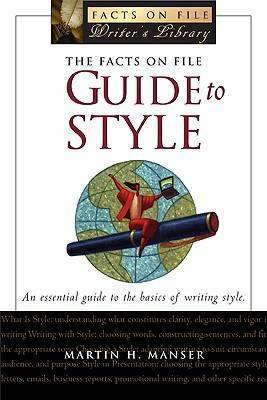 The Facts on File Guide to Style by Martin H Manser