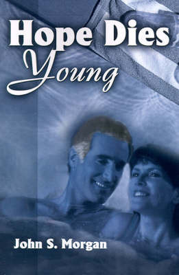 Hope Dies Young by John S. Morgan