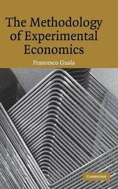 The Methodology of Experimental Economics by Francesco Guala