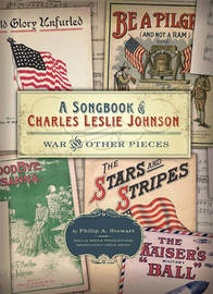 A Songbook of Charles Leslie Johnson: War and Other Pieces by Philip A Stewart