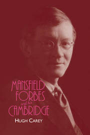 Mansfield Forbes and his Cambridge by Hugh Carey image