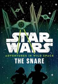 Star Wars: Adventures in Wild Space: The Snare by Cavan Scott