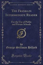 The Franklin Intermediate Reader by George Stillman Hillard