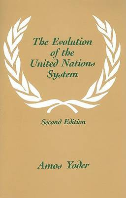 Evolution Of The United Nations System by Amos Yoder