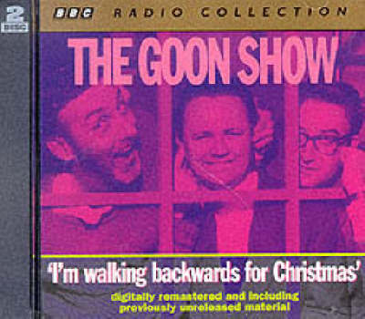 The Goon Show Classics: I'm Walking Backwards for Christmas (Previously Volume 3): The Treasure of Loch Lomand/The Greenslade Story/Wings Over Dagenham/The Rent Collectors image