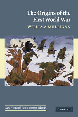 The Origins of the First World War by William Mulligan