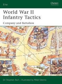 World War II Infantry Tactics: v. 2 by Stephen Bull