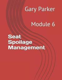 Seat Spoilage Management by Gary Parker