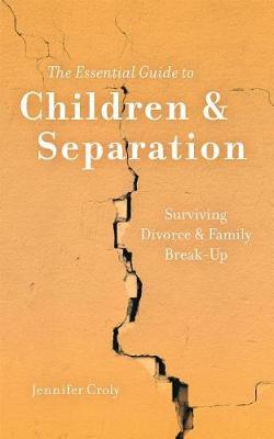 The Essential Guide to Children & Separation by Jennifer Croly