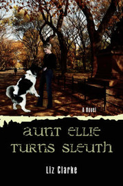 Aunt Ellie Turns Sleuth by Liz Clarke