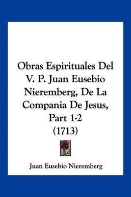 Obras Espirituales del V. P. Juan Eusebio Nieremberg, de La Compania de Jesus, Part 1-2 (1713) by Juan Eusebio Nieremberg image