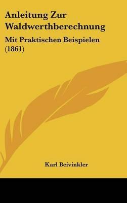 Anleitung Zur Waldwerthberechnung: Mit Praktischen Beispielen (1861) image