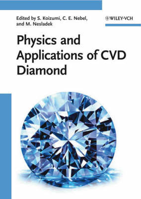 Physics and Applications of CVD Diamond by Satoshi Koizumi