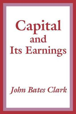 Capital and Its Earnings by John Bates Clark image